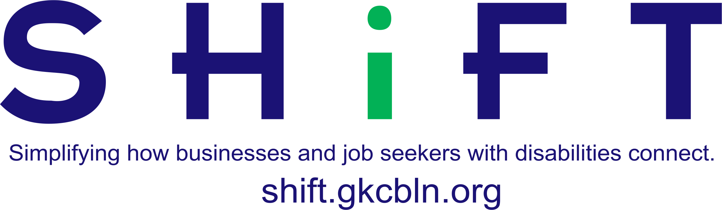 SHiFT company logo that reads: SHiFT, Simplifying how businesses and job seekers with disabilities connect. Our web address is shift.gkcbln.org.